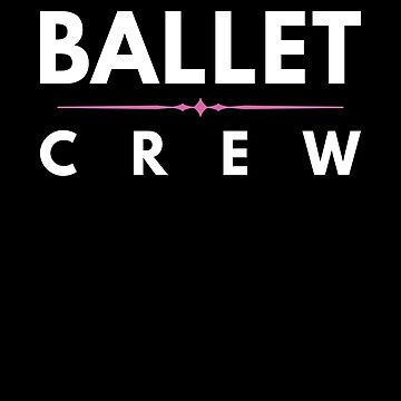 Bunhead Crew Ballet Dance Ballerina Dancer Text by zot717