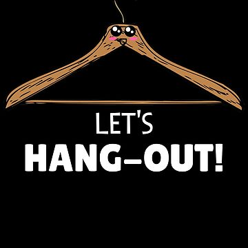 Let's Hang Out Cute Hanger Pun by DogBoo
