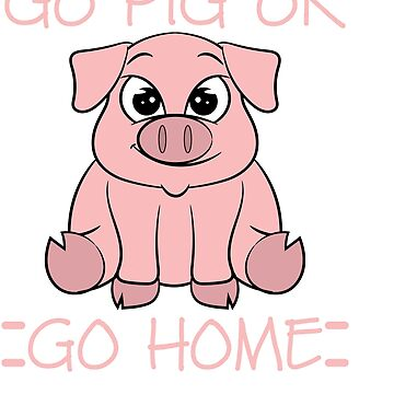 """Go Pig or go Home"" Tee design for pink and pork lovers! This tee is for everyone. Cute and adorable by Customdesign200"