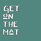 Get On The Mat - Start Your Workout by IntrovertInside