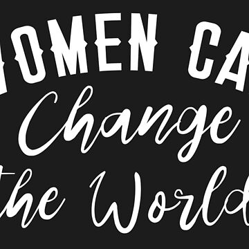 WOMEN can change the world by jazzydevil