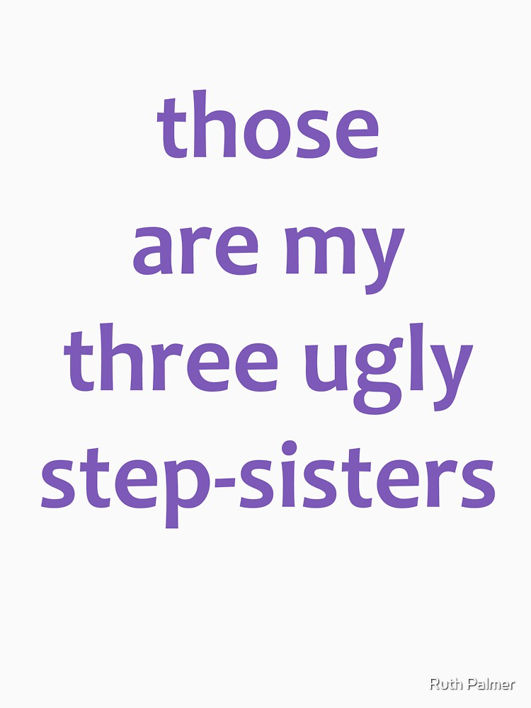 My Three Ugly Step-Sisters by RuthPalmer