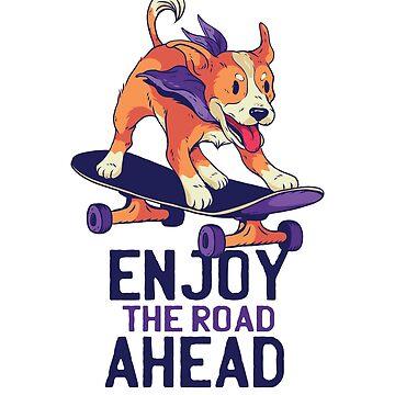 Skating Dog - Enjoy The Road Ahead by soondoock