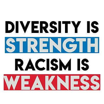 DIVERSITY IS STRENGTH RACISM IS WEAKNESS by styleofpop