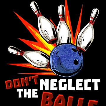 Don t Neglect the Balls by styleofpop