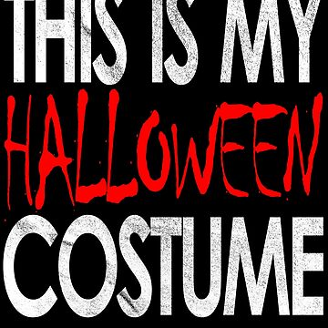 This is My Halloween Costume Funny Not Effort Needed T-Shirt by lukeyr1