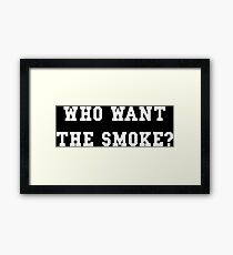 Who want the smoke? Framed Print