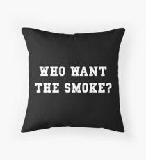 Who want the smoke? Throw Pillow