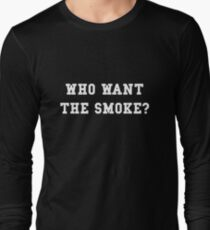 Who want the smoke? Long Sleeve T-Shirt