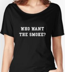 Who want the smoke? Women's Relaxed Fit T-Shirt