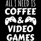 All I Need Is Coffee And Video Games - Gaming gift by Luna-May
