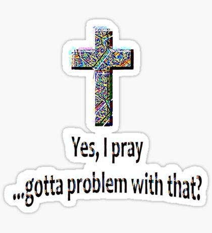 Yes, I Pray Sticker