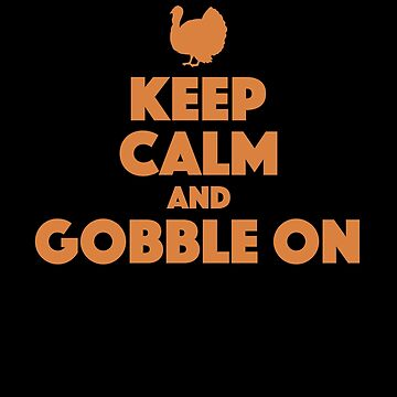 Thanksgiving Gobble Turkey Funny Apparel Gift by CustUmmMerch