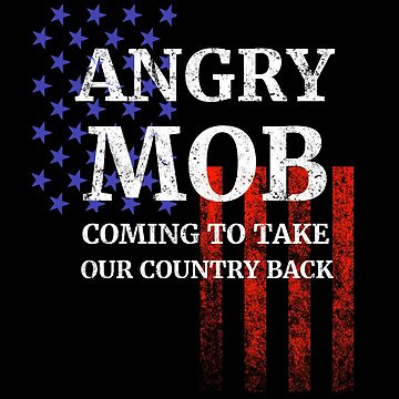 Angry Mob Coming to Take Our Country Back American Flag by highparkoutlet