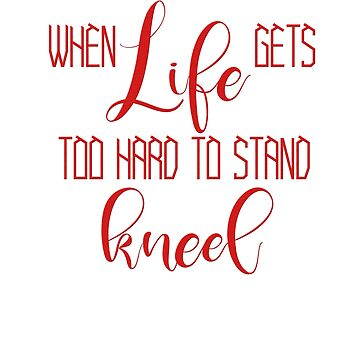 When life gets too hard to stand, kneel by Faba188