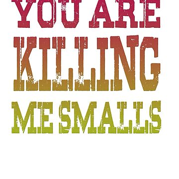 You are killing me smalls by Faba188