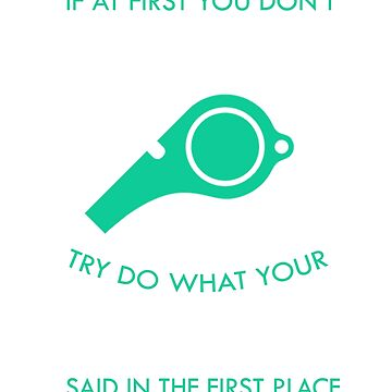 If at first you don't succeed try do what your coach said in the first place by Faba188