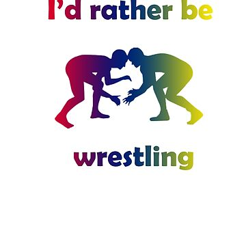 I'd rather be wrestling by Faba188