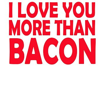 I love you more than bacon by Faba188