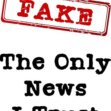 Fake The Only News I Trust Anti Trump T-Shirt by artvia