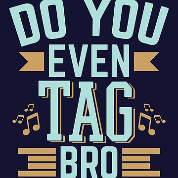 Barbershop Quartet Do You Even Tag Bro by jaygo