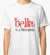 Bella is a Necrophile Twilight Classic T-Shirt