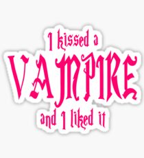 I Kissed A Vampire And I Liked It Sticker