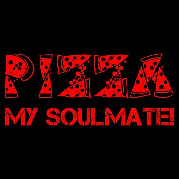 Pizza My Soulmate Red by KaylinArt