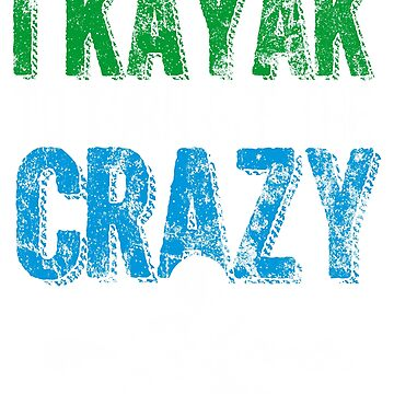 I Kayak To Turn Off The Crazy Distressed by KaylinArt