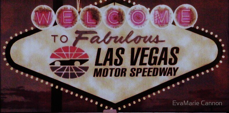 Vegas Speedway Signage.... by EvaMarie Cannon
