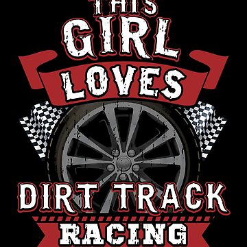 This Girl Loves Dirt Track Racing by FairOaksDesigns