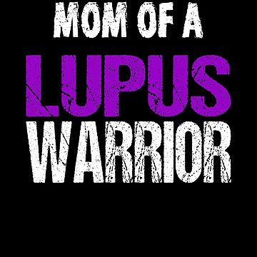 Mom of a Lupus Warriror by FairOaksDesigns