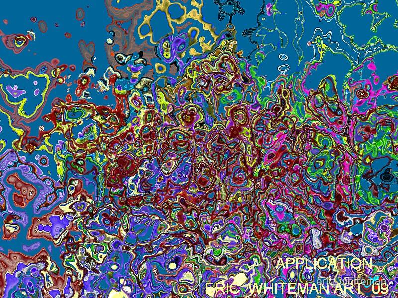 ( APPLICATION )  ERIC WHITEMAN  ART  by eric  whiteman