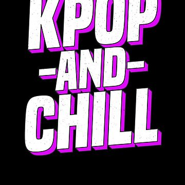 K-Pop And Chill K-Pop T-Shirt Korean Music Culture Fan by 14thFloor