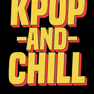KPop And Chill K-Pop T-Shirt Korea Boy Band Music Love by 14thFloor