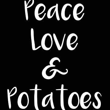 Veggies Peace Love and Potatoes by stacyanne324