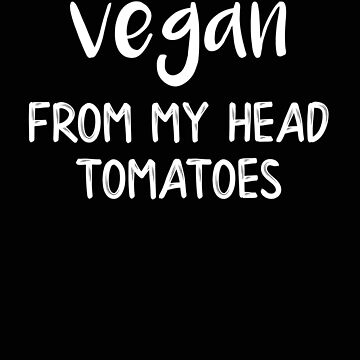 Vegan From My Head Tomatoes by stacyanne324