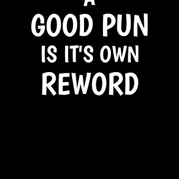 A Good Pun Is A Good Reword by DogBoo