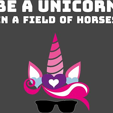 Be a unicorn in a field of horses shirt unicorn children girl by hourglass7