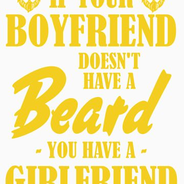 Beard Humor If Your Boyfriend Doesnt Have a Beard You Have Girlfriend by doggopupper