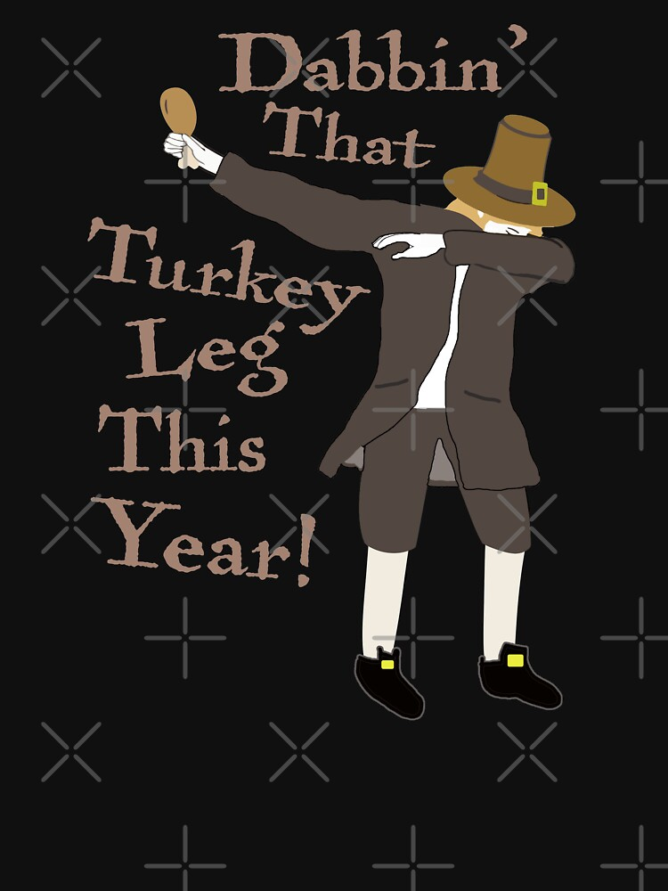 Dabbin' That Turkey Leg this Year Funny Thanksgiving Dabbing Dance T-shirt by gallerytees