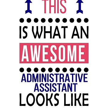 Administrative Assistant Awesome Looks Birthday Christmas Funny  by smily-tees