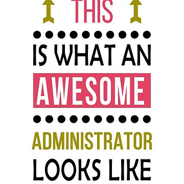 Administrator Awesome Looks Birthday Christmas Funny  by smily-tees