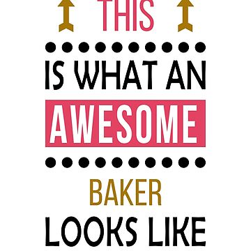 Baker Awesome Looks Birthday Christmas Funny Gift by smily-tees