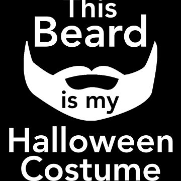 This Beard Is My Halloween Costume Trick or Treat by christinamoyer