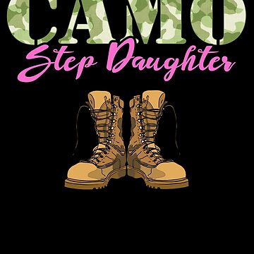 Step Daughter Military Boots Camo Hard Charger Camouflage Military Family Deployed Duty Forces support troops CONUS patriot serves country by bulletfast