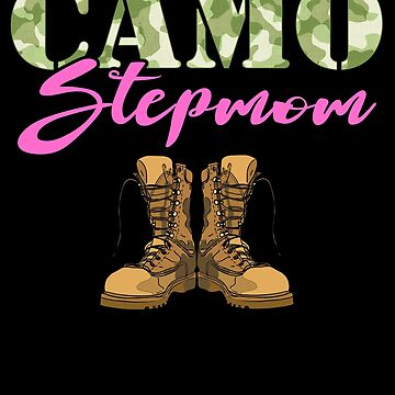Stepmom Military Boots Camo Hard Charger Camouflage Military Family Deployed Duty Forces support troops CONUS patriot serves country by bulletfast