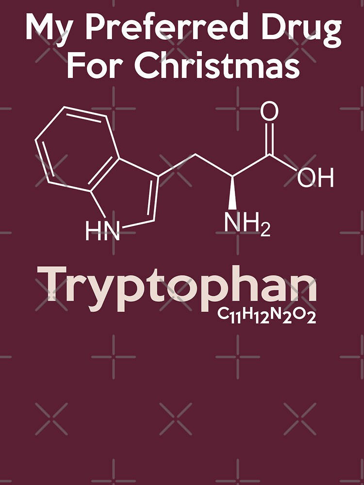 My Preferred Drug for Christmas is Tryptophan Molecule Turkey Chemical Food Coma Funny Christmas Turkey Design by gallerytees