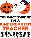 You Can't Scare Me I'm A Kindergarten Teacher T-Shirt by wantneedlove