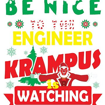 Be Nice To The Engineer Krampus Is Watching Funny Xmas by epicshirts